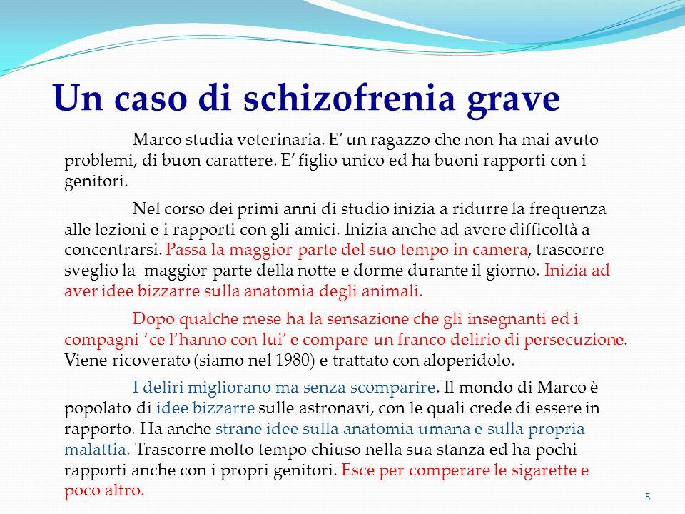 5 Un caso di schizofrenia grave Marco studia veterinaria. E un ragazzo che non ha mai avuto problemi, di buon carattere. E figlio unico ed ha buoni ra
