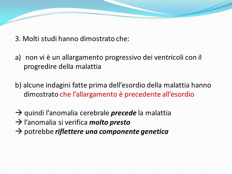 3. 3. Molti studi hanno dimostrato che: a) non vi è un allargamento progressivo dei ventricoli con il progredire della malattia b) alcune indagini fat