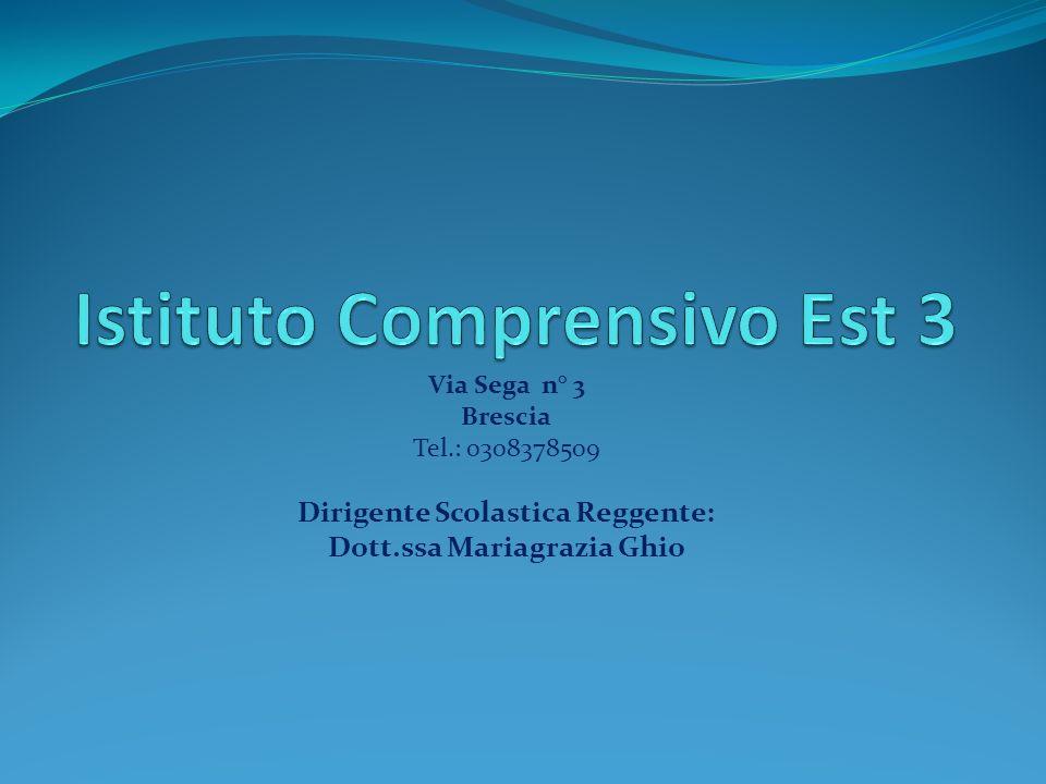 Via Sega n° 3 Brescia Tel.: 0308378509 Dirigente Scolastica Reggente: Dott.ssa Mariagrazia Ghio