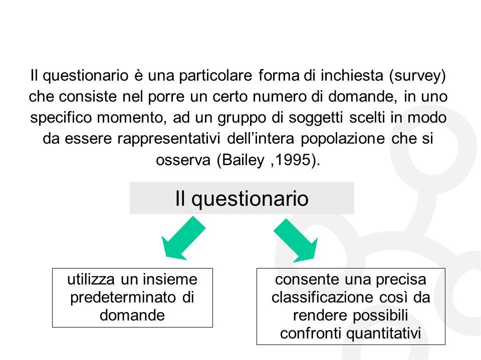 Il questionario Il questionario è una particolare forma di inchiesta (survey) che consiste nel porre un certo numero di domande, in uno specifico mome