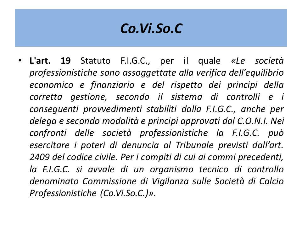 Co.Vi.So.C L'art. 19 Statuto F.I.G.C., per il quale «Le società professionistiche sono assoggettate alla verifica dellequilibrio economico e finanziar