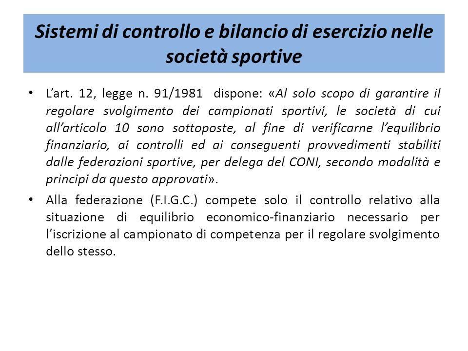 Sistemi di controllo e bilancio di esercizio nelle società sportive Lart. 12, legge n. 91/1981 dispone: «Al solo scopo di garantire il regolare svolgi