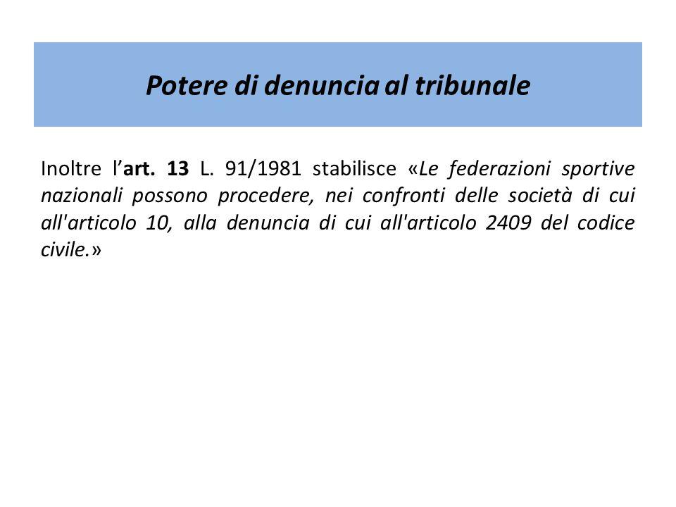 Potere di denuncia al tribunale Inoltre lart. 13 L. 91/1981 stabilisce «Le federazioni sportive nazionali possono procedere, nei confronti delle socie