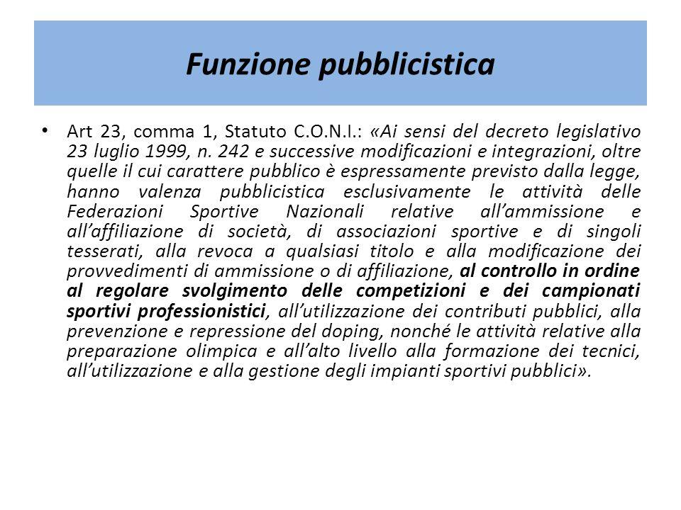 Funzione pubblicistica Art 23, comma 1, Statuto C.O.N.I.: «Ai sensi del decreto legislativo 23 luglio 1999, n. 242 e successive modificazioni e integr