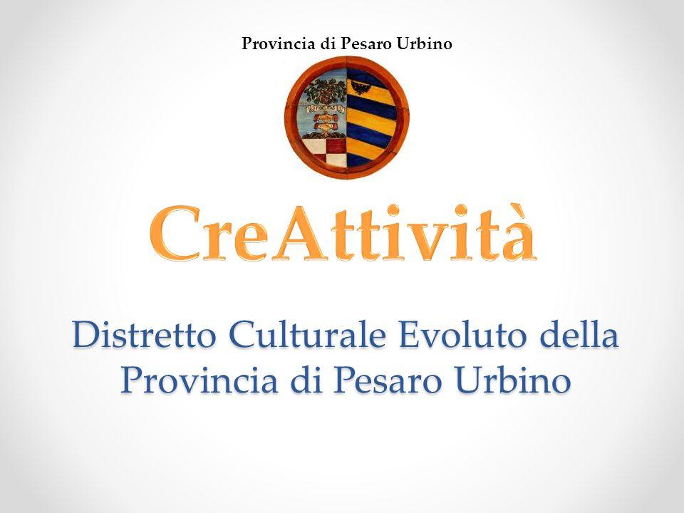 Distretto Culturale Evoluto della Provincia di Pesaro Urbino Provincia di Pesaro Urbino