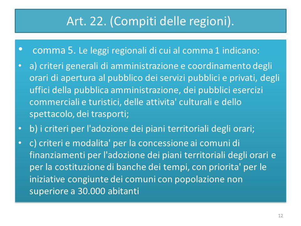 Art. 22. (Compiti delle regioni). comma 5. Le leggi regionali di cui al comma 1 indicano: a) criteri generali di amministrazione e coordinamento degli