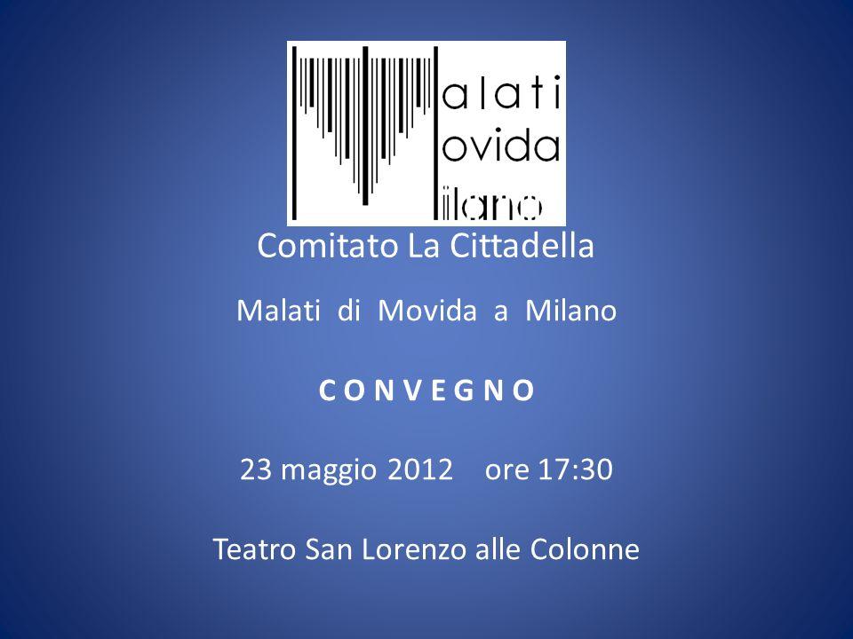 Comitato La Cittadella Malati di Movida a Milano C O N V E G N O 23 maggio 2012 ore 17:30 Teatro San Lorenzo alle Colonne