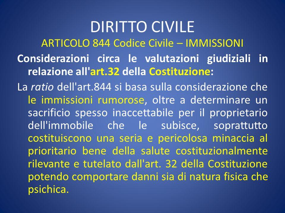 DIRITTO CIVILE ARTICOLO 844 Codice Civile – IMMISSIONI Considerazioni circa le valutazioni giudiziali in relazione all'art.32 della Costituzione: La r