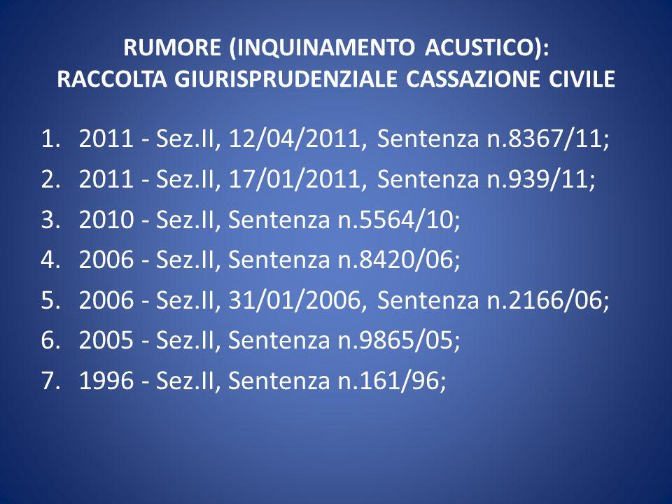 RUMORE (INQUINAMENTO ACUSTICO): RACCOLTA GIURISPRUDENZIALE CASSAZIONE CIVILE 1.2011 - Sez.II, 12/04/2011, Sentenza n.8367/11; 2.2011 - Sez.II, 17/01/2