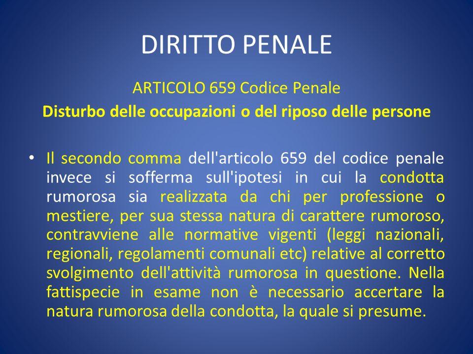 DIRITTO PENALE ARTICOLO 659 Codice Penale Disturbo delle occupazioni o del riposo delle persone Il secondo comma dell'articolo 659 del codice penale i