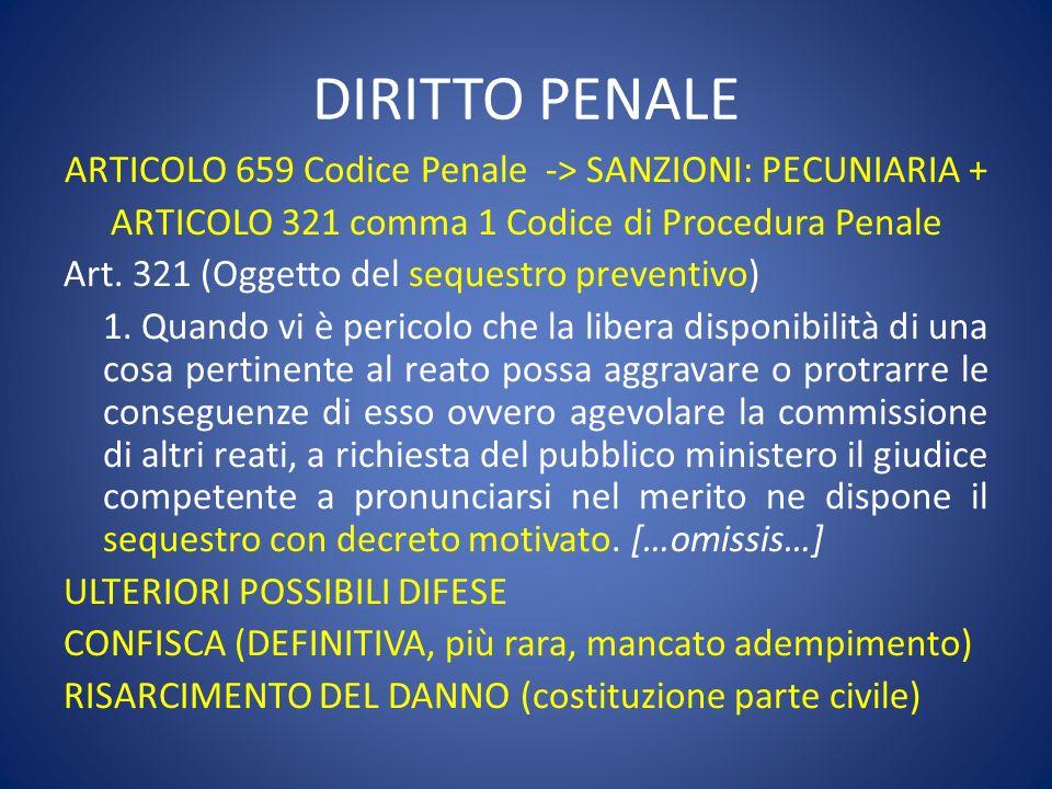 DIRITTO PENALE ARTICOLO 659 Codice Penale -> SANZIONI: PECUNIARIA + ARTICOLO 321 comma 1 Codice di Procedura Penale Art. 321 (Oggetto del sequestro pr