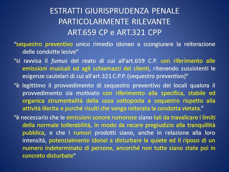 ESTRATTI GIURISPRUDENZA PENALE PARTICOLARMENTE RILEVANTE ART.659 CP e ART.321 CPP sequestro preventivo unico rimedio idoneo a scongiurare la reiterazi