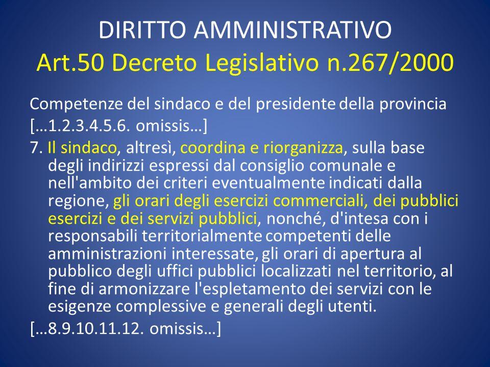 DIRITTO AMMINISTRATIVO Art.50 Decreto Legislativo n.267/2000 Competenze del sindaco e del presidente della provincia […1.2.3.4.5.6. omissis…] 7. Il si