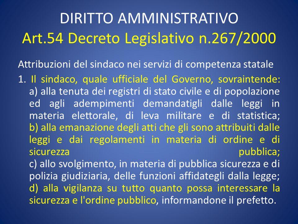 DIRITTO AMMINISTRATIVO Art.54 Decreto Legislativo n.267/2000 Attribuzioni del sindaco nei servizi di competenza statale 1. Il sindaco, quale ufficiale