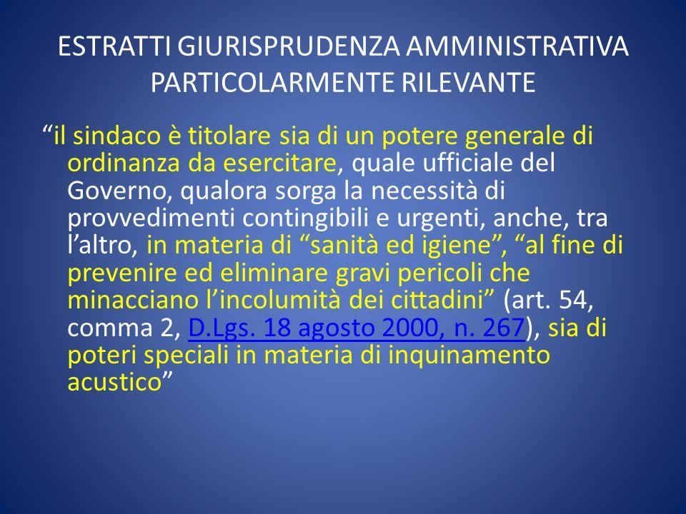 ESTRATTI GIURISPRUDENZA AMMINISTRATIVA PARTICOLARMENTE RILEVANTE il sindaco è titolare sia di un potere generale di ordinanza da esercitare, quale uff