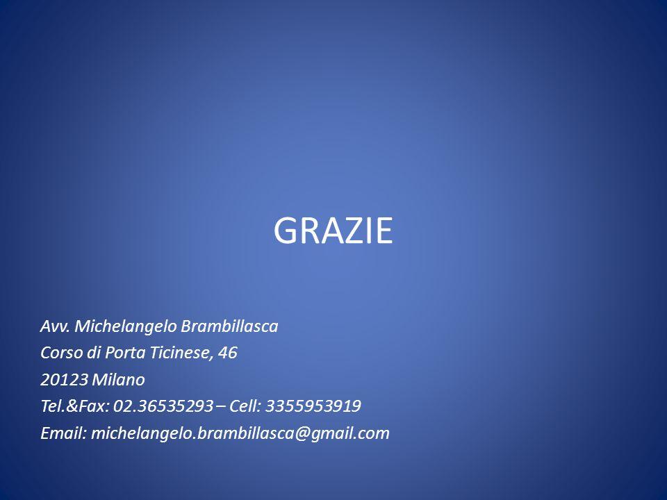 GRAZIE Avv. Michelangelo Brambillasca Corso di Porta Ticinese, 46 20123 Milano Tel.&Fax: 02.36535293 – Cell: 3355953919 Email: michelangelo.brambillas