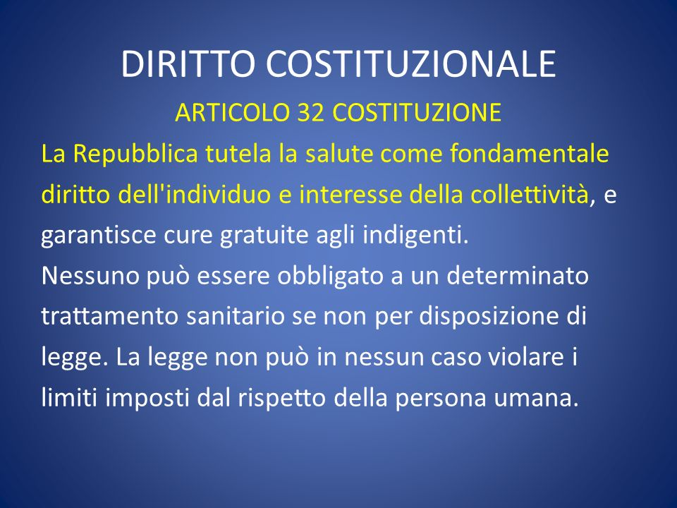 DIRITTO COSTITUZIONALE ARTICOLO 32 COSTITUZIONE La Repubblica tutela la salute come fondamentale diritto dell'individuo e interesse della collettività