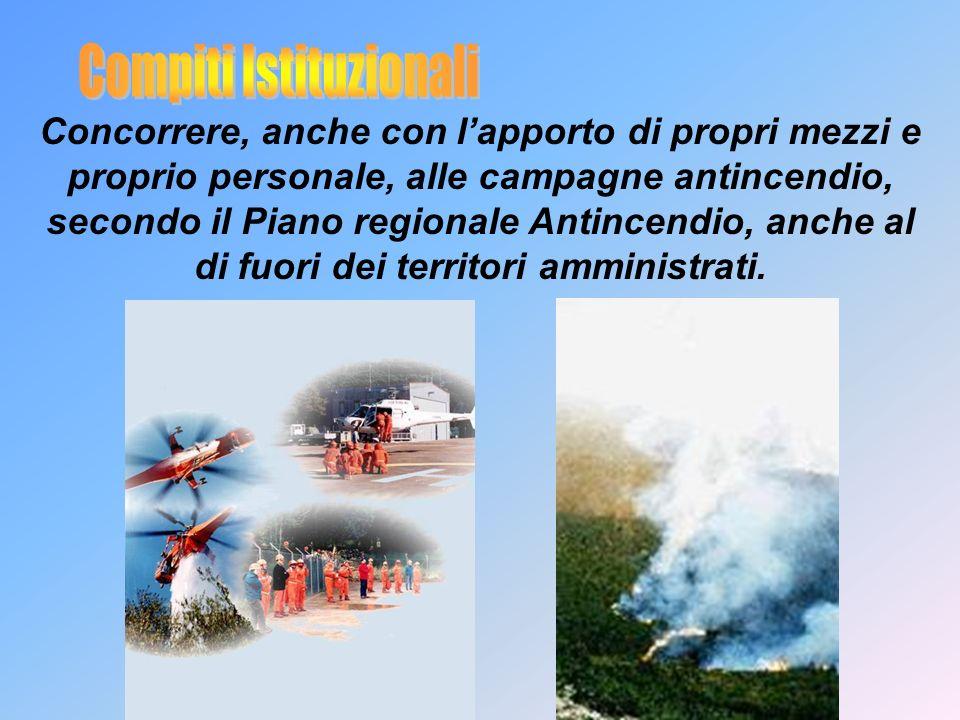 Concorrere, anche con lapporto di propri mezzi e proprio personale, alle campagne antincendio, secondo il Piano regionale Antincendio, anche al di fuori dei territori amministrati.
