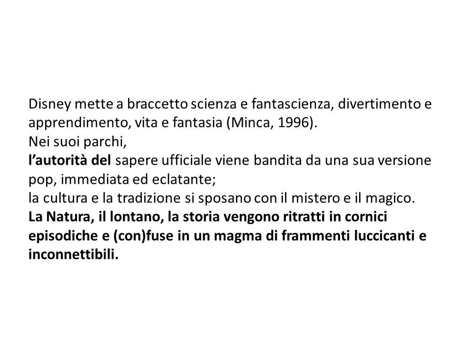 Disney mette a braccetto scienza e fantascienza, divertimento e apprendimento, vita e fantasia (Minca, 1996).