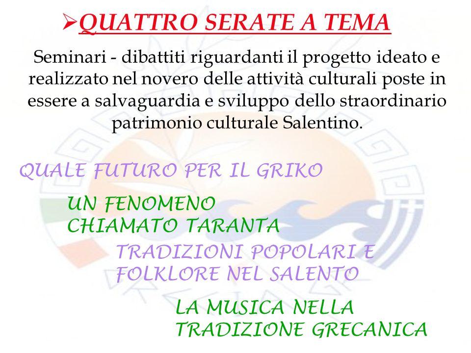 QUATTRO SERATE A TEMA Seminari - dibattiti riguardanti il progetto ideato e realizzato nel novero delle attività culturali poste in essere a salvaguardia e sviluppo dello straordinario patrimonio culturale Salentino.