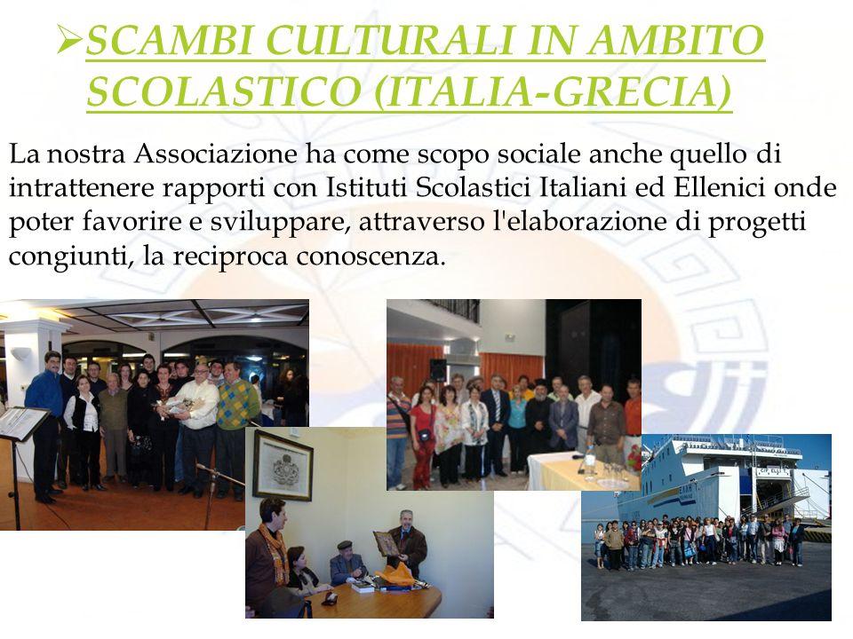 SCAMBI CULTURALI IN AMBITO SCOLASTICO (ITALIA-GRECIA) La nostra Associazione ha come scopo sociale anche quello di intrattenere rapporti con Istituti Scolastici Italiani ed Ellenici onde poter favorire e sviluppare, attraverso l elaborazione di progetti congiunti, la reciproca conoscenza.