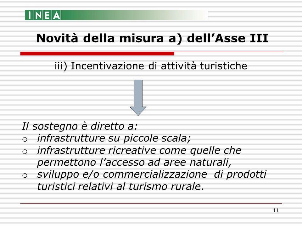 11 iii) Incentivazione di attività turistiche Il sostegno è diretto a: o infrastrutture su piccole scala; o infrastrutture ricreative come quelle che