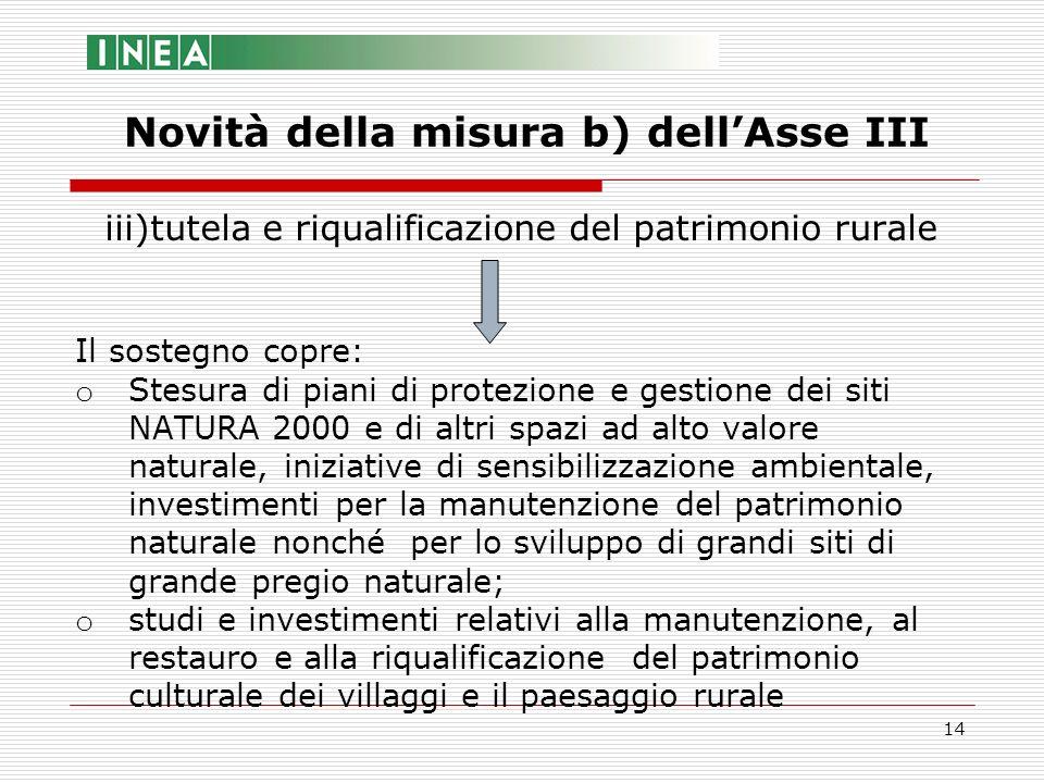 14 iii)tutela e riqualificazione del patrimonio rurale Il sostegno copre: o Stesura di piani di protezione e gestione dei siti NATURA 2000 e di altri