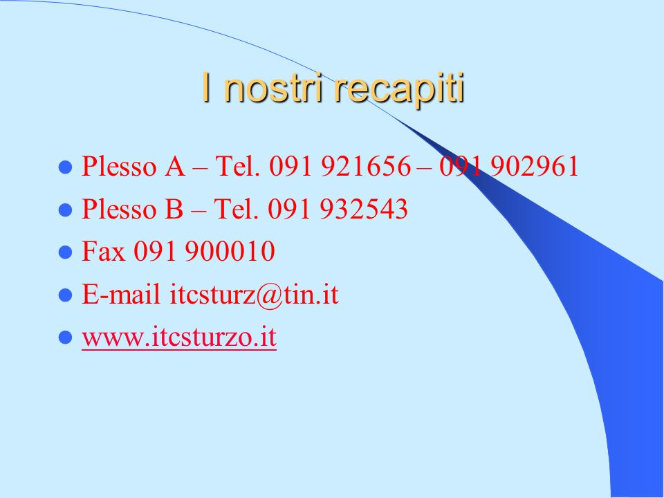 I nostri recapiti Plesso A – Tel. 091 921656 – 091 902961 Plesso B – Tel.