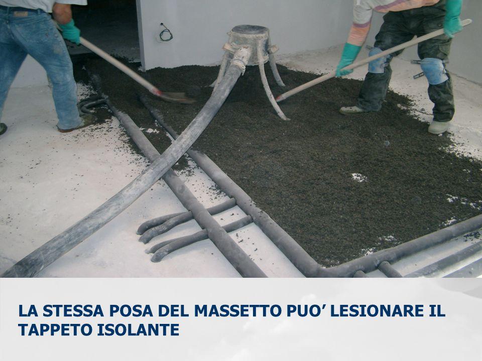 LA STESSA POSA DEL MASSETTO PUO LESIONARE IL TAPPETO ISOLANTE