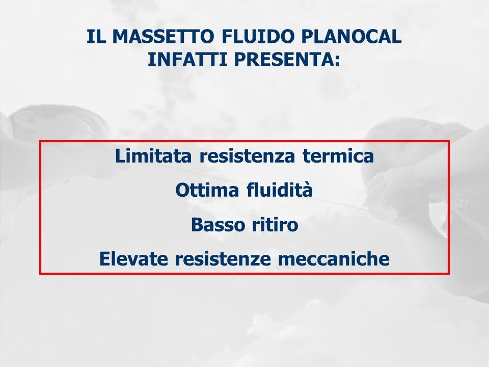 IL MASSETTO FLUIDO PLANOCAL INFATTI PRESENTA: Limitata resistenza termica Ottima fluidità Basso ritiro Elevate resistenze meccaniche
