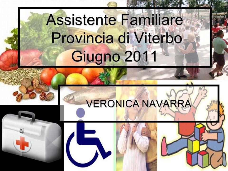 Assistente Familiare Provincia di Viterbo Giugno 2011 VERONICA NAVARRA