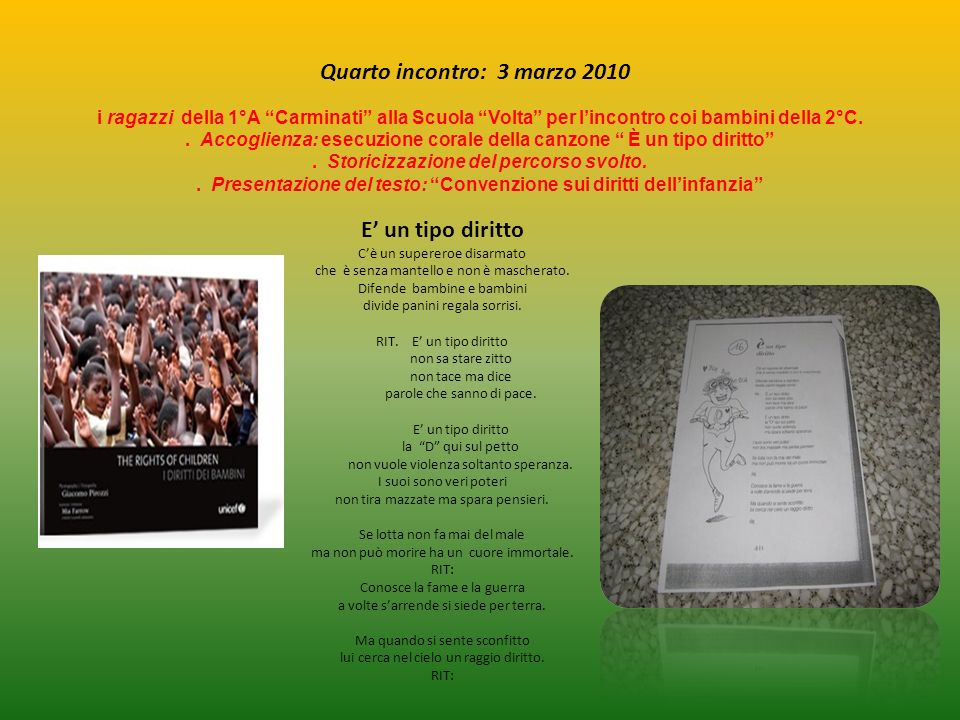 Quarto incontro: 3 marzo 2010 i ragazzi della 1°A Carminati alla Scuola Volta per lincontro coi bambini della 2°C..