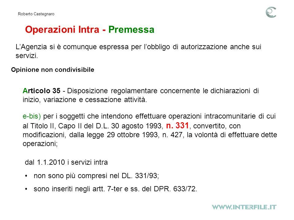 Operazioni Intra - Premessa Roberto Castegnaro LAgenzia si è comunque espressa per lobbligo di autorizzazione anche sui servizi.