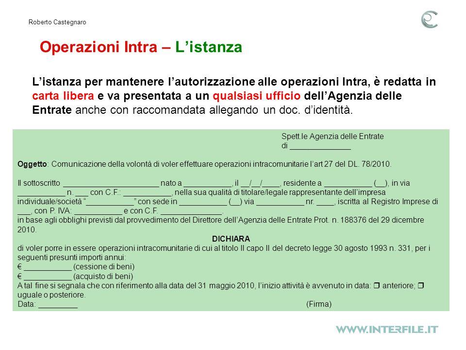 Operazioni Intra – Listanza Roberto Castegnaro Listanza per mantenere lautorizzazione alle operazioni Intra, è redatta in carta libera e va presentata a un qualsiasi ufficio dellAgenzia delle Entrate anche con raccomandata allegando un doc.