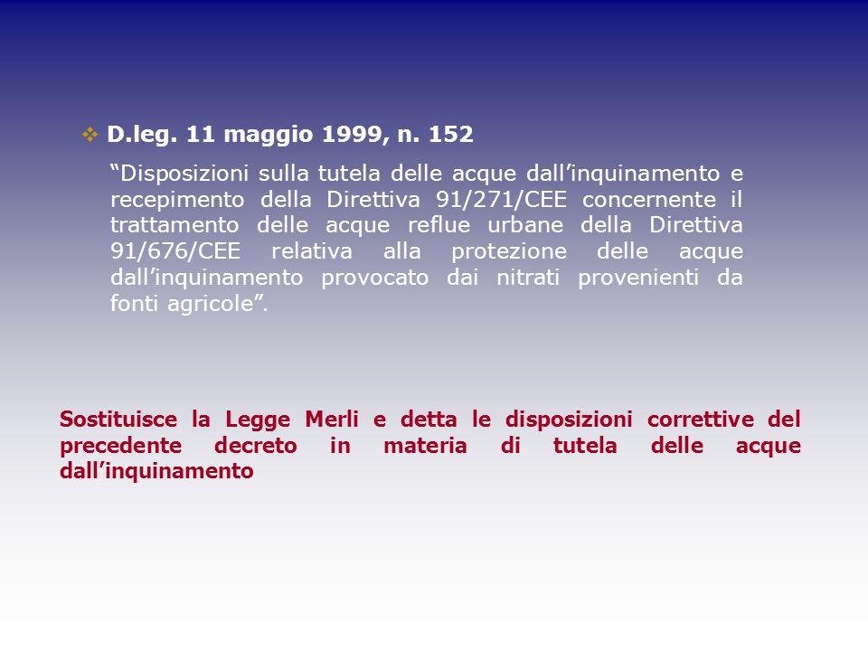 Sostituisce la Legge Merli e detta le disposizioni correttive del precedente decreto in materia di tutela delle acque dallinquinamento D.leg. 11 maggi
