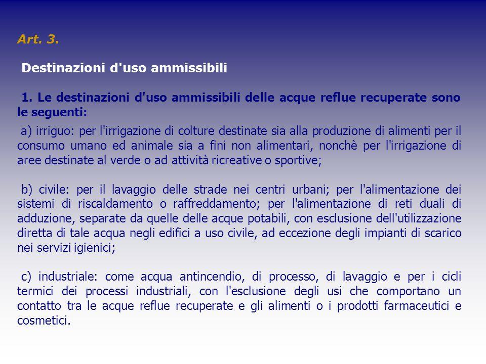 Art. 3. Destinazioni d'uso ammissibili 1. Le destinazioni d'uso ammissibili delle acque reflue recuperate sono le seguenti: a) irriguo: per l'irrigazi