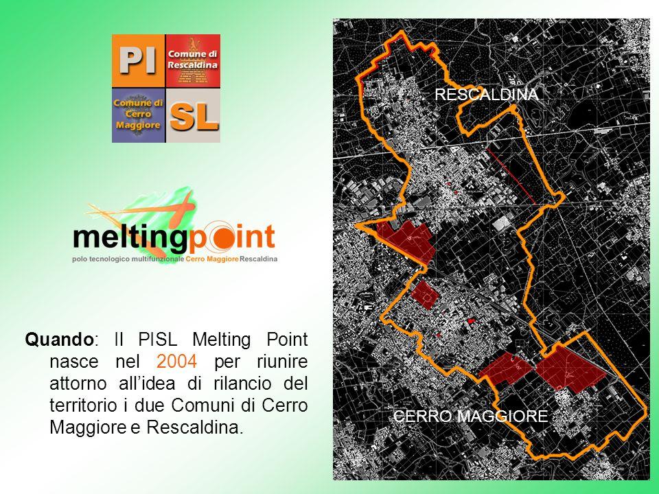 Quando: Il PISL Melting Point nasce nel 2004 per riunire attorno allidea di rilancio del territorio i due Comuni di Cerro Maggiore e Rescaldina. RESCA