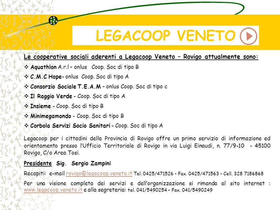Le cooperative sociali aderenti a Legacoop Veneto – Rovigo attualmente sono: Aquathlon A.r.l – onlus Coop. Soc di tipo B C.M.C Hope- onlus Coop. Soc d