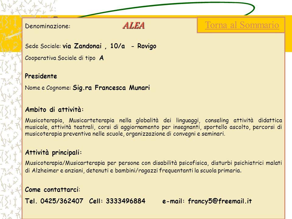 ALEA Denominazione : ALEA Sede Sociale: via Zandonai, 10/a - Rovigo Cooperativa Sociale di tipo A Presidente Nome e Cognome: Sig.ra Francesca Munari A