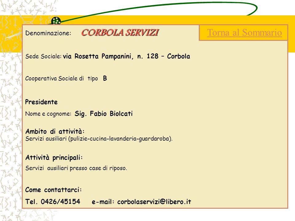CORBOLA SERVIZI Denominazione: CORBOLA SERVIZI Sede Sociale: via Rosetta Pampanini, n. 128 – Corbola Cooperativa Sociale di tipo B Presidente Nome e c