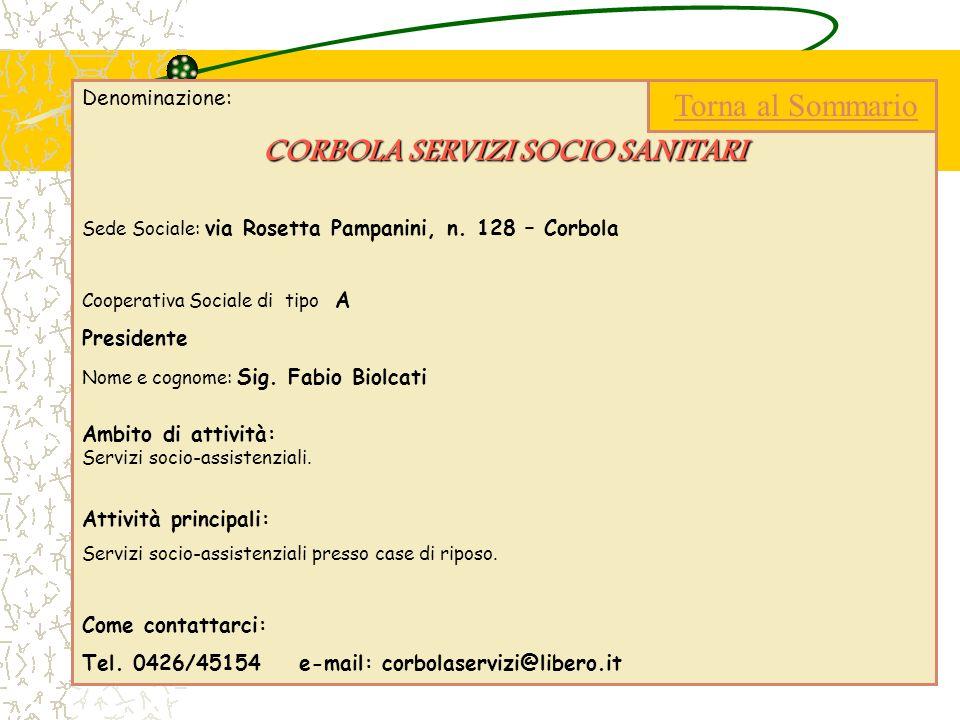 Denominazione: CORBOLA SERVIZI SOCIO SANITARI Sede Sociale: via Rosetta Pampanini, n. 128 – Corbola Cooperativa Sociale di tipo A Presidente Nome e co