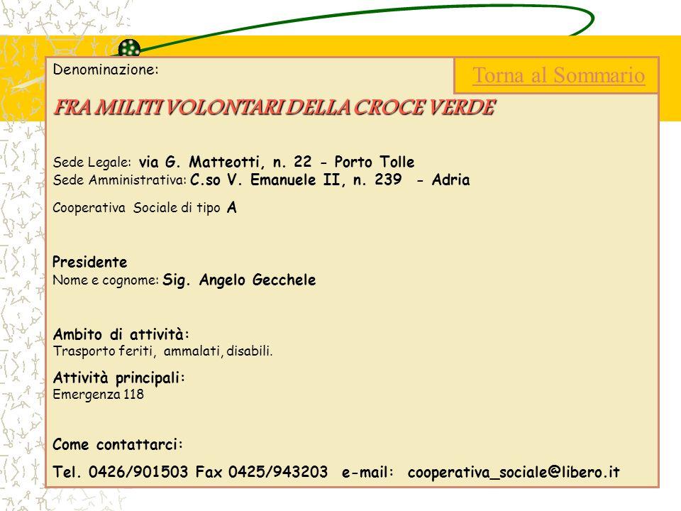Denominazione: FRA MILITI VOLONTARI DELLACROCE VERDE FRA MILITI VOLONTARI DELLA CROCE VERDE Sede Legale: via G. Matteotti, n. 22 - Porto Tolle Sede Am