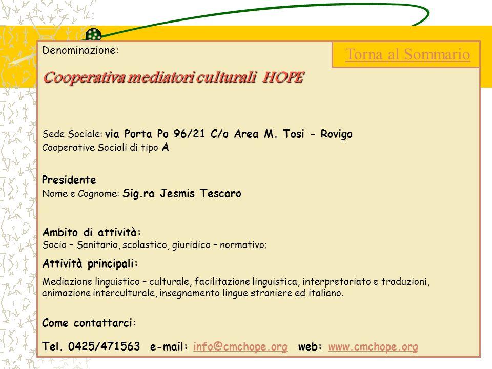 Denominazione: Cooperativa mediatori culturali HOPE Sede Sociale: via Porta Po 96/21 C/o Area M. Tosi - Rovigo Cooperative Sociali di tipo A President