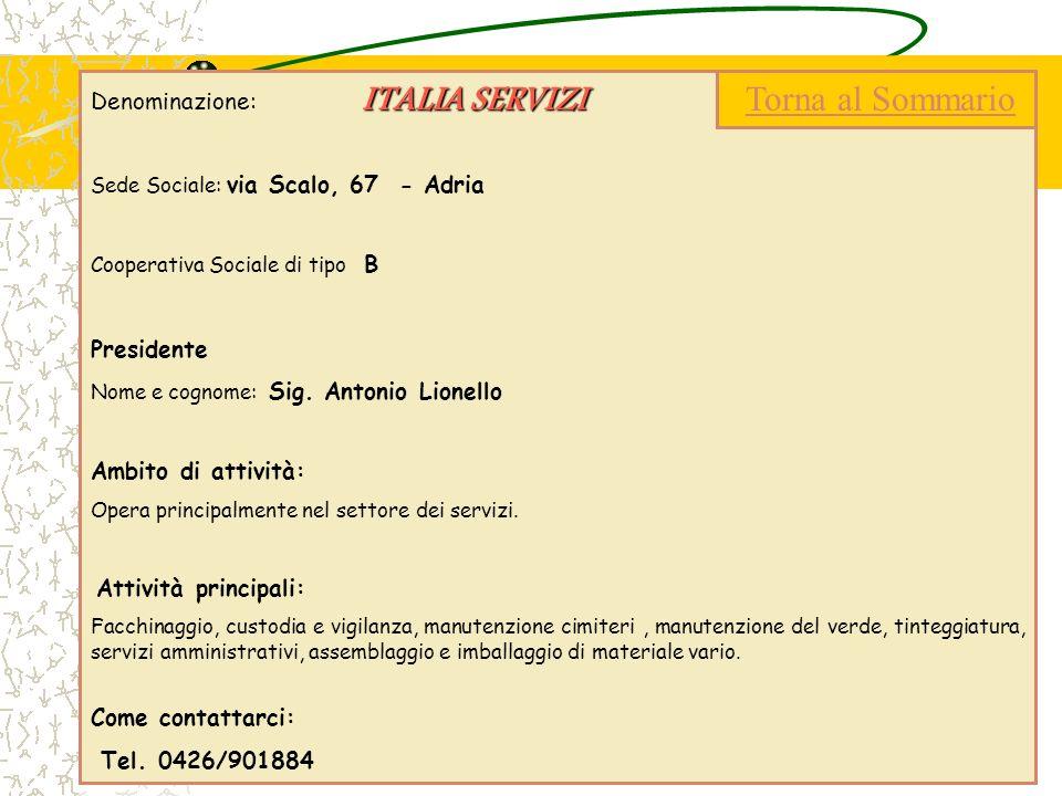 ITALIA SERVIZI Denominazione: ITALIA SERVIZI Sede Sociale: via Scalo, 67 - Adria Cooperativa Sociale di tipo B Presidente Nome e cognome: Sig. Antonio