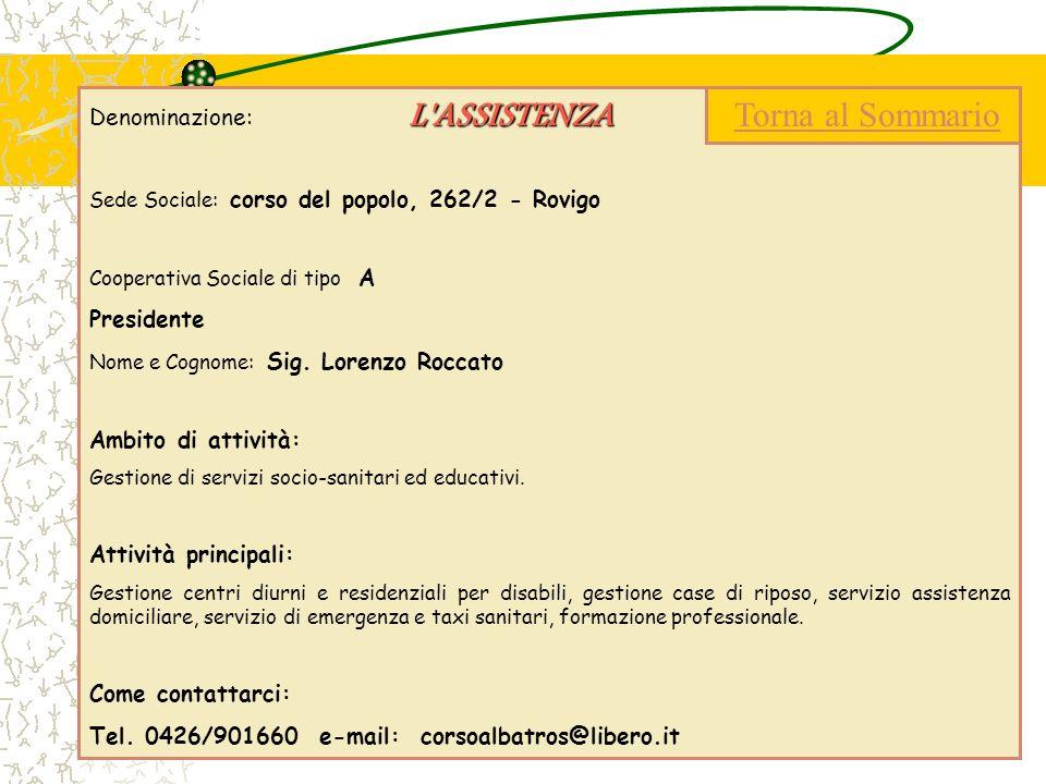 L'ASSISTENZA Denominazione: L'ASSISTENZA Sede Sociale: corso del popolo, 262/2 - Rovigo Cooperativa Sociale di tipo A Presidente Nome e Cognome: Sig.