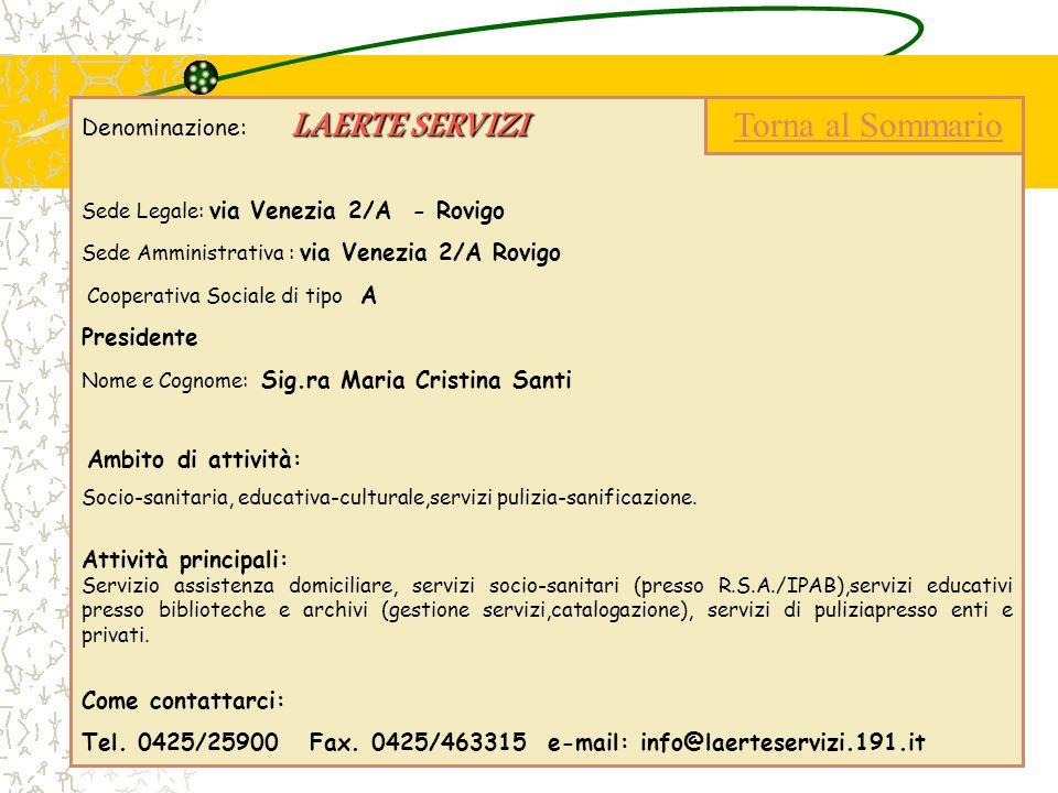 LAERTE SERVIZI Denominazione: LAERTE SERVIZI Sede Legale: via Venezia 2/A - Rovigo Sede Amministrativa : via Venezia 2/A Rovigo Cooperativa Sociale di