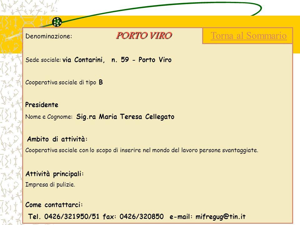 PORTO VIRO Denominazione: PORTO VIRO Sede sociale: via Contarini, n. 59 - Porto Viro Cooperativa sociale di tipo B Presidente Nome e Cognome: Sig.ra M