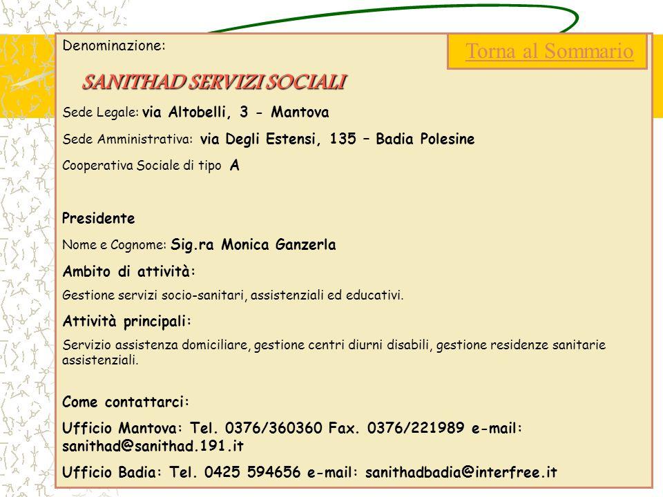 Denominazione: SANITHAD SERVIZI SOCIALI Sede Legale: via Altobelli, 3 - Mantova Sede Amministrativa: via Degli Estensi, 135 – Badia Polesine Cooperati