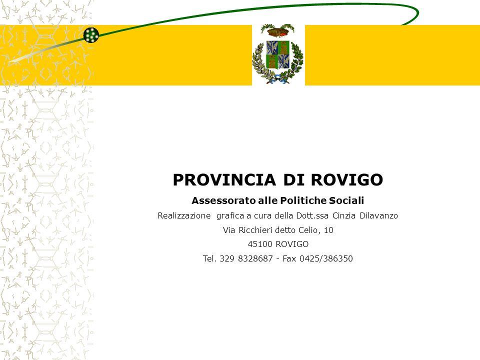 PROVINCIA DI ROVIGO Assessorato alle Politiche Sociali Realizzazione grafica a cura della Dott.ssa Cinzia Dilavanzo Via Ricchieri detto Celio, 10 4510