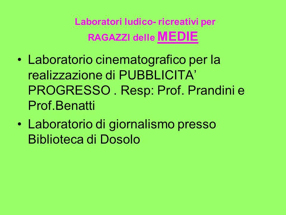 Laboratori ludico- ricreativi per RAGAZZI delle MEDIE Laboratorio cinematografico per la realizzazione di PUBBLICITA PROGRESSO. Resp: Prof. Prandini e